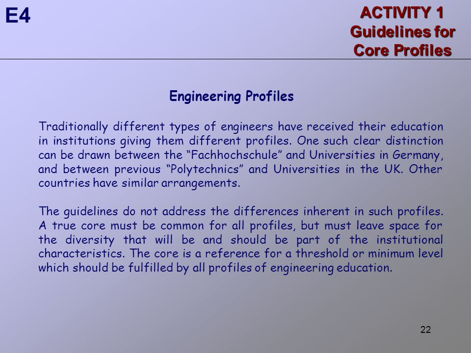 22 ACTIVITY 1 Guidelines for Core Profiles Engineering Profiles Traditionally different types of engineers have received their education in institutions giving them different profiles.