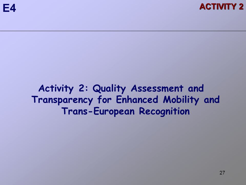 27 Activity 2: Quality Assessment and Transparency for Enhanced Mobility and Trans-European Recognition E4 ACTIVITY 2