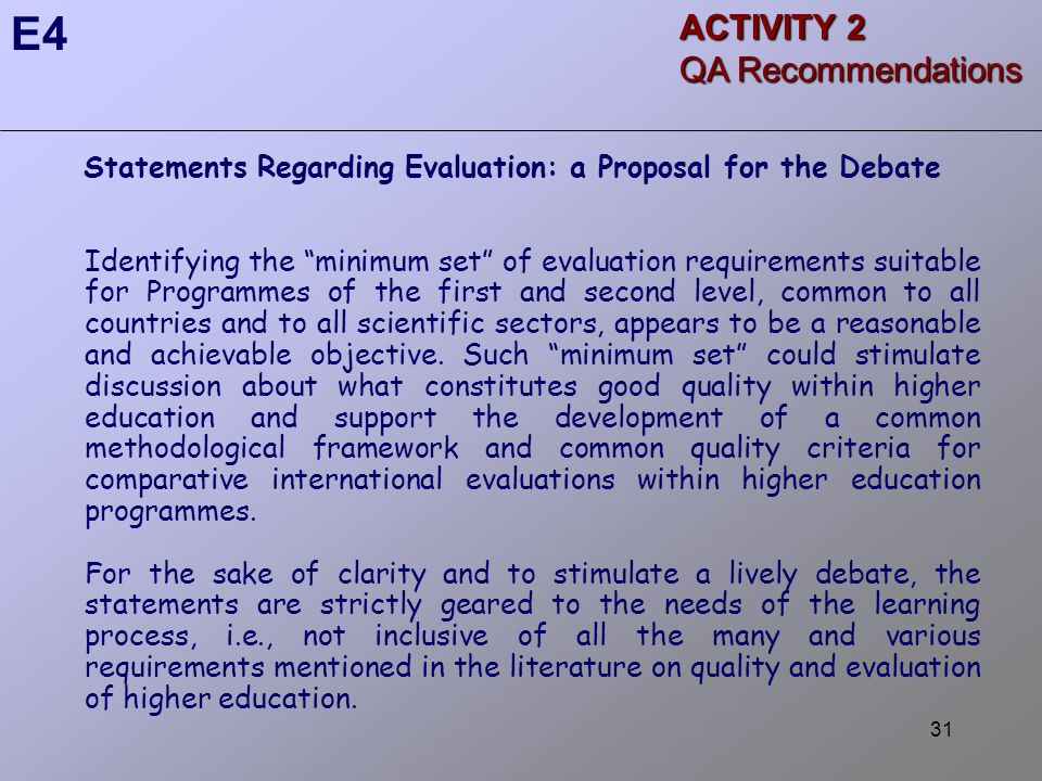 31 Statements Regarding Evaluation: a Proposal for the Debate Identifying the minimum set of evaluation requirements suitable for Programmes of the first and second level, common to all countries and to all scientific sectors, appears to be a reasonable and achievable objective.
