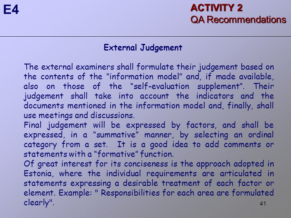 41 External Judgement The external examiners shall formulate their judgement based on the contents of the information model and, if made available, also on those of the self-evaluation supplement .