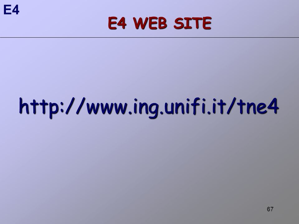 67 E4 WEB SITE http://www.ing.unifi.it/tne4 E4