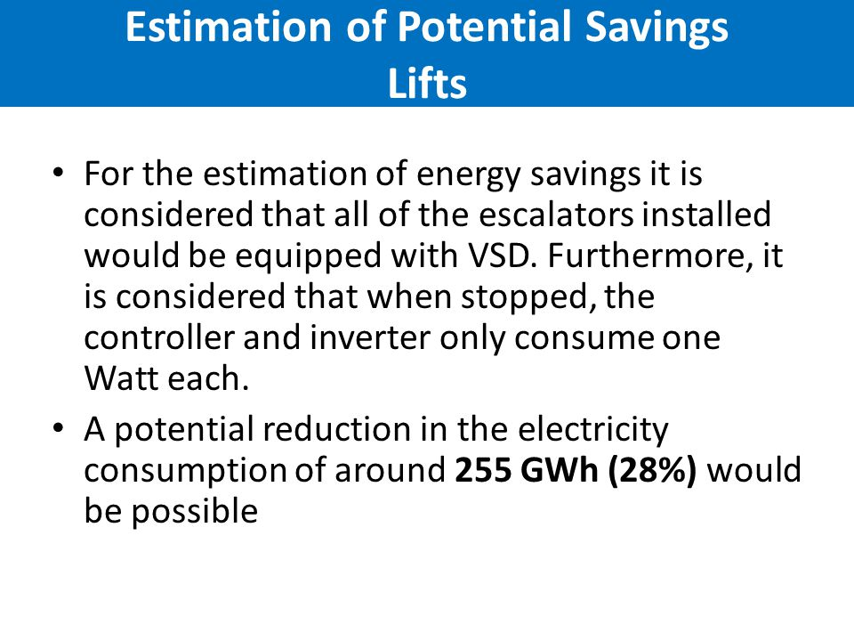 Estimation of Potential Savings Lifts For the estimation of energy savings it is considered that all of the escalators installed would be equipped with VSD.