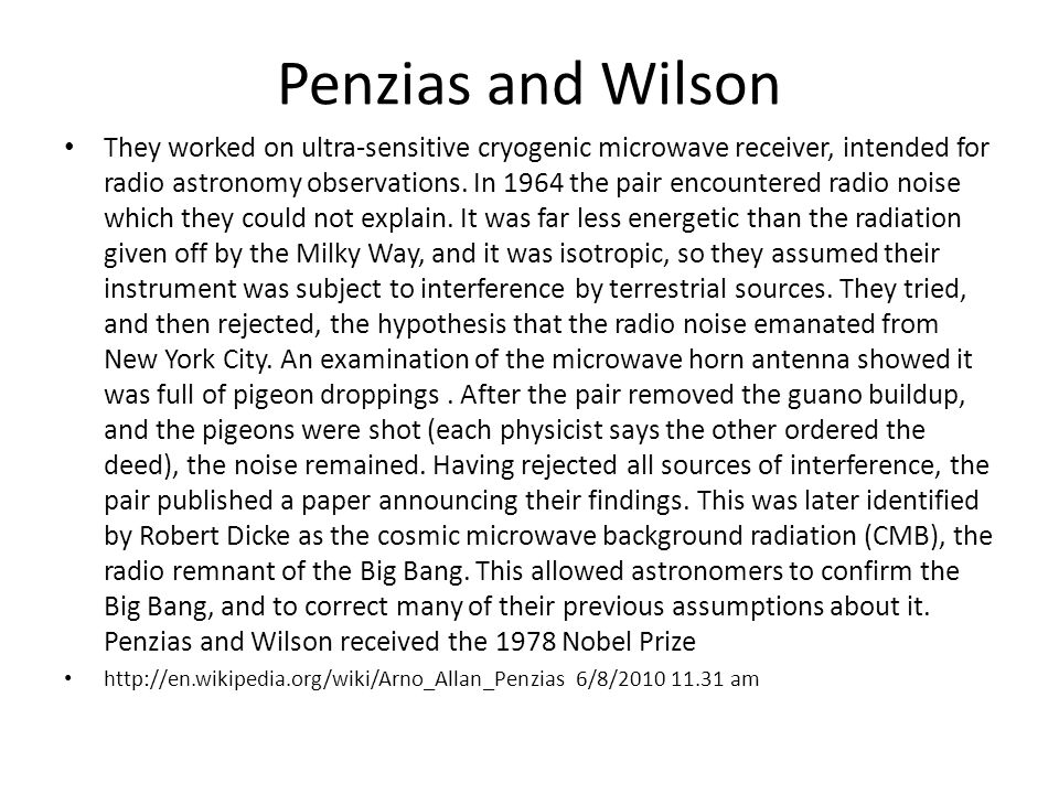 Penzias and Wilson They worked on ultra-sensitive cryogenic microwave receiver, intended for radio astronomy observations.