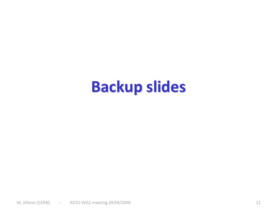 M. Alfonsi (CERN) - RD51-WG2 meeting 29/04/200911 Backup slides
