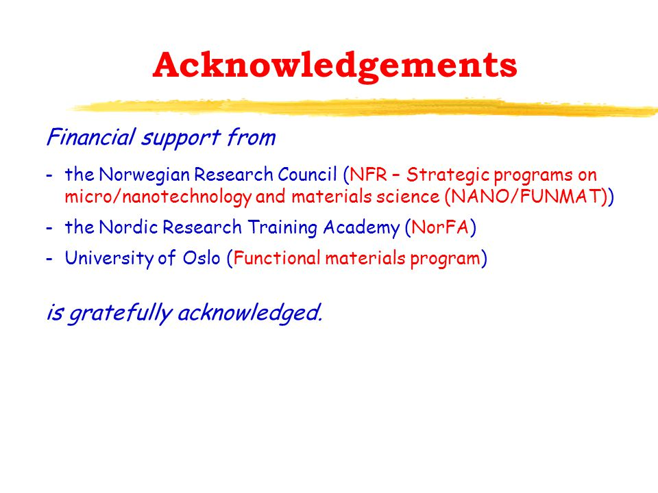 Financial support from -the Norwegian Research Council (NFR – Strategic programs on micro/nanotechnology and materials science (NANO/FUNMAT)) -the Nordic Research Training Academy (NorFA) - University of Oslo (Functional materials program) is gratefully acknowledged.