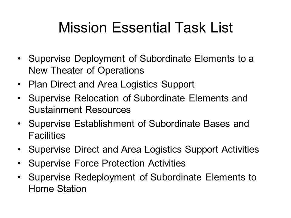 Mission Essential Task List Supervise Deployment of Subordinate Elements to a New Theater of Operations Plan Direct and Area Logistics Support Supervi
