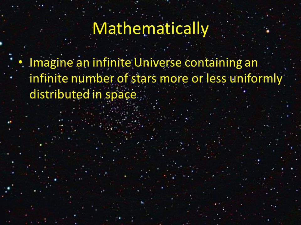 Imagine an infinite Universe containing an infinite number of stars more or less uniformly distributed in space Mathematically