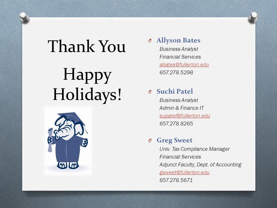 O Allyson Bates Business Analyst Financial Services abates@fullerton.edu 657.278.5298 O Suchi Patel Business Analyst Admin & Finance IT supatel@fullerton.edu 657.278.8265 O Greg Sweet Univ.
