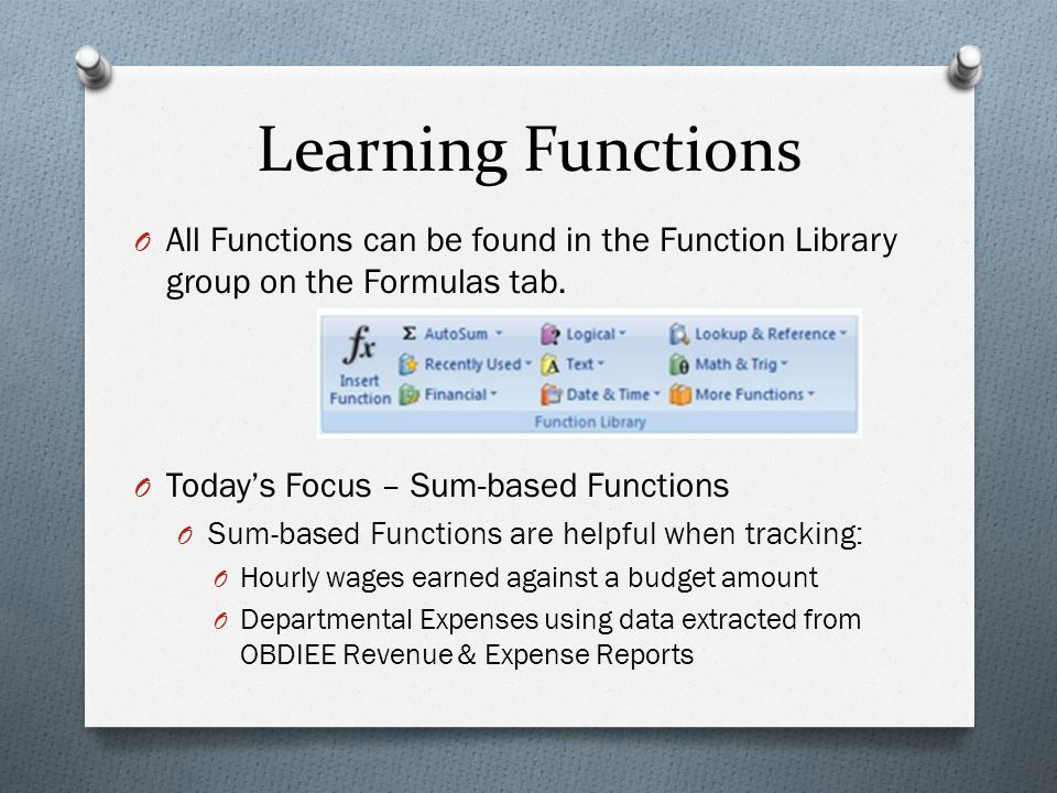 Learning Functions O All Functions can be found in the Function Library group on the Formulas tab.