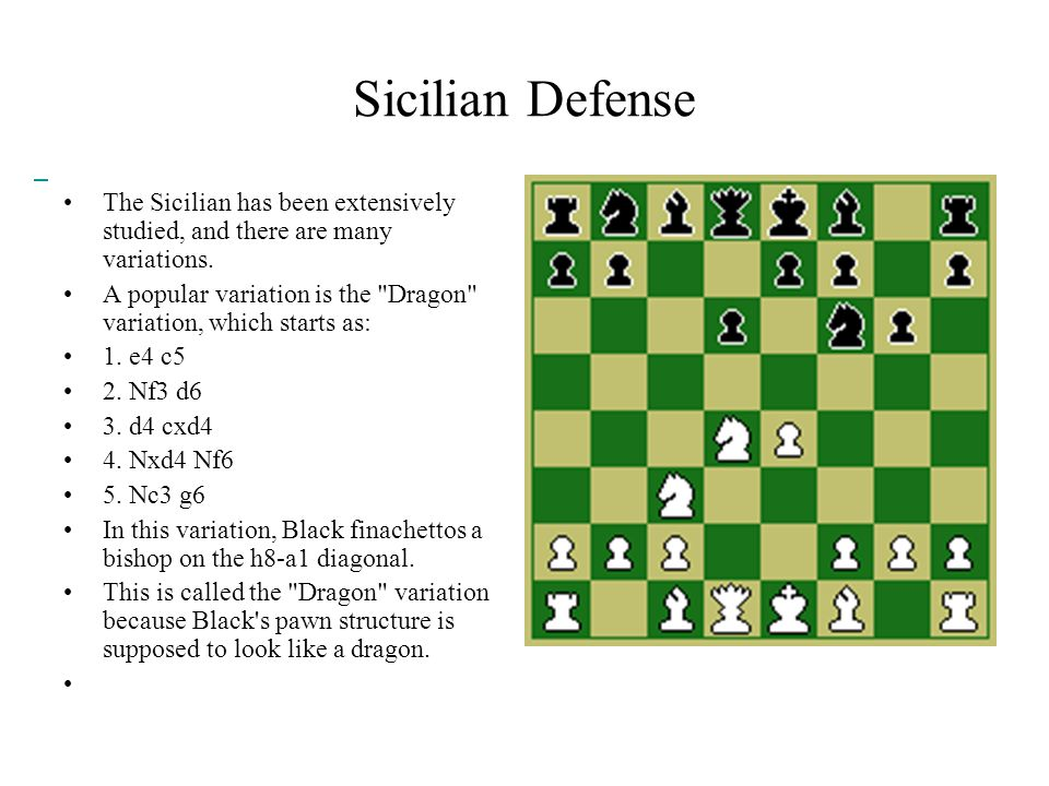 Sicilian Defense The Sicilian has been extensively studied, and there are many variations.