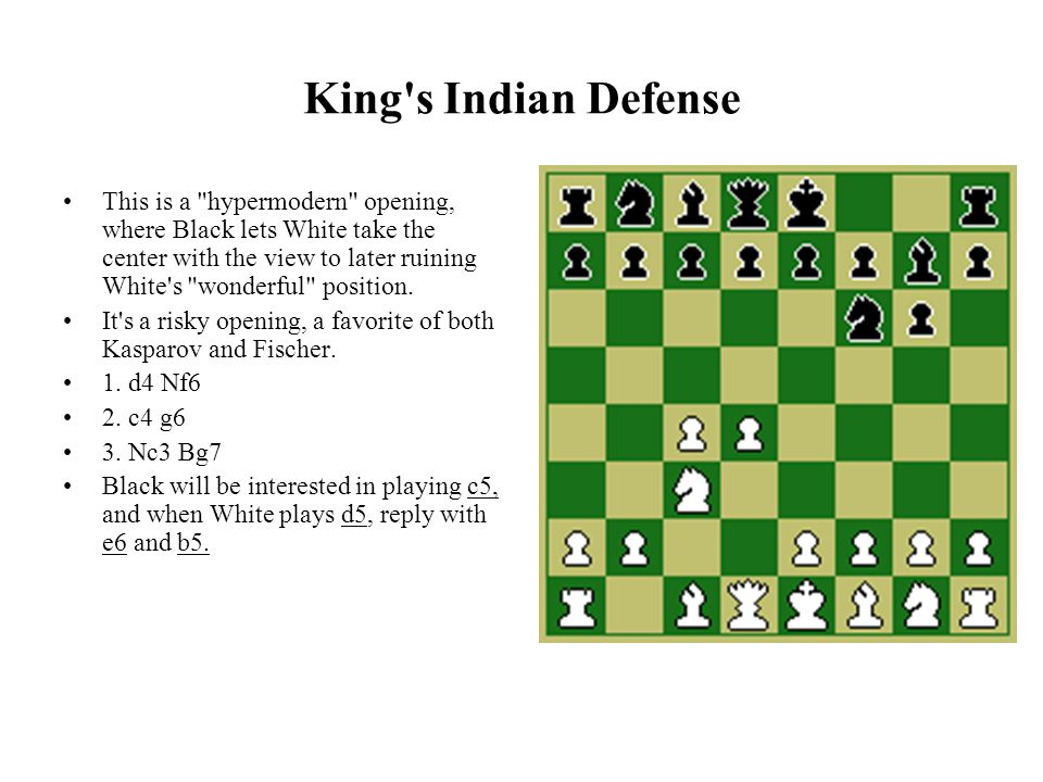King s Indian Defense This is a hypermodern opening, where Black lets White take the center with the view to later ruining White s wonderful position.