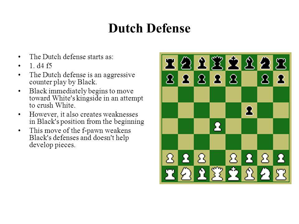 Dutch Defense The Dutch defense starts as: 1.
