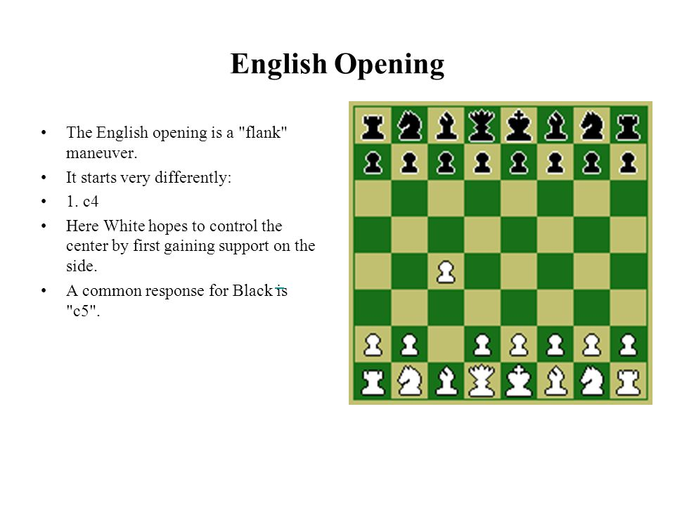 English Opening The English opening is a flank maneuver.