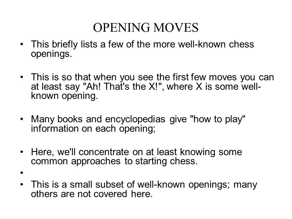 OPENING MOVES This briefly lists a few of the more well-known chess openings.