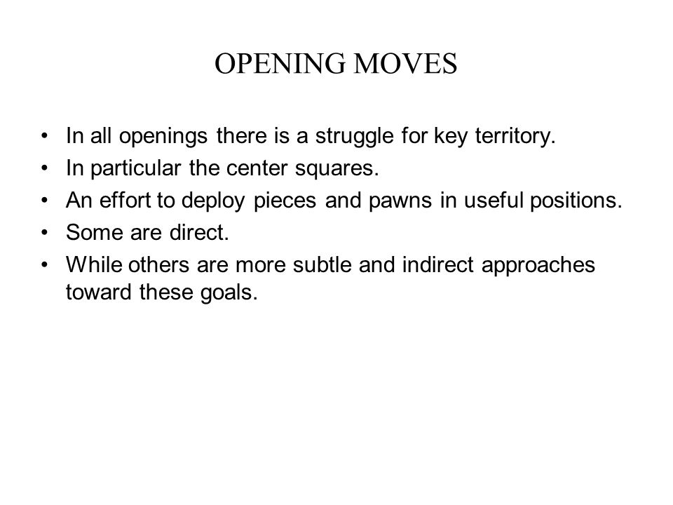 OPENING MOVES In all openings there is a struggle for key territory.