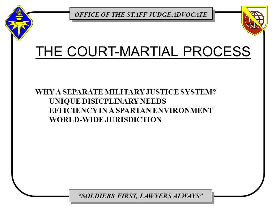 OFFICE OF THE STAFF JUDGE ADVOCATE SOLDIERS FIRST, LAWYERS ALWAYS WHY A SEPARATE MILITARY JUSTICE SYSTEM.