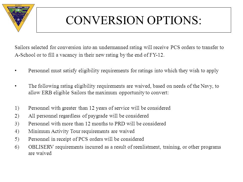 CONVERSION OPTIONS (cont): The following ratings will accept applications for conversion: CS (SUB) CTRFTMM-WEPS CTI CTTHMNC (COUNSELOR) CTM ET-NAVITSYN (SUB) CTN ET-RADIOLS (SUB) A future NAVADMIN will address rating application requirements, timeline, and process