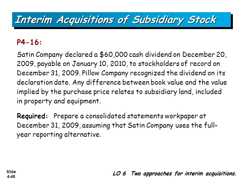 Slide 4-48 Satin Company declared a $60,000 cash dividend on December 20, 2009, payable on January 10, 2010, to stockholders of record on December 31,