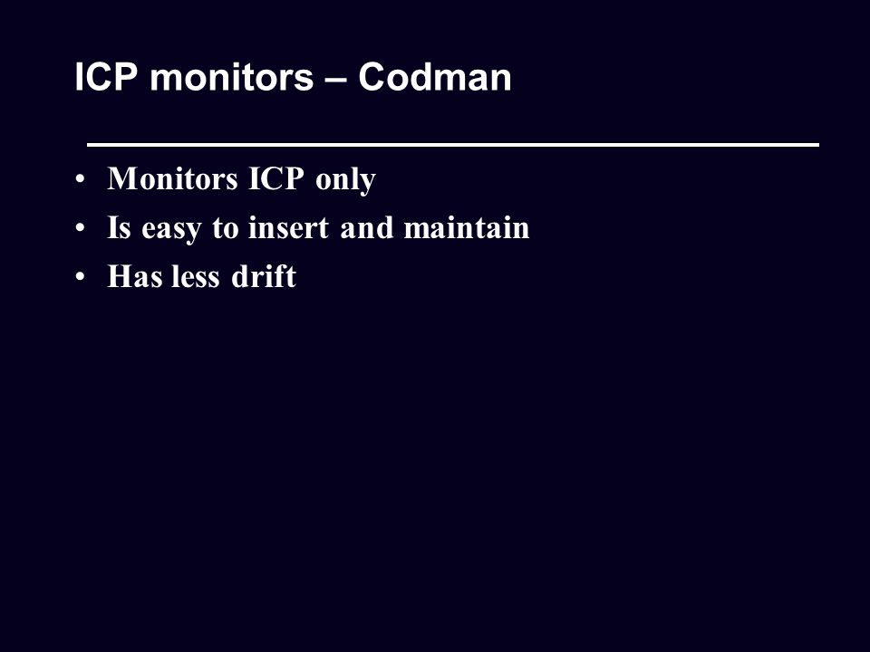 ICP monitors – Codman Monitors ICP only Is easy to insert and maintain Has less drift