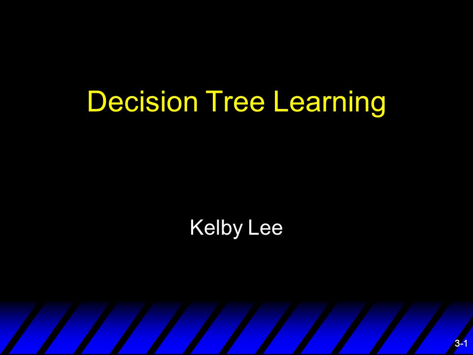 3-1 Decision Tree Learning Kelby Lee