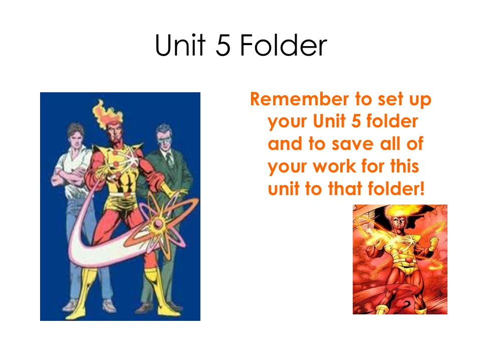 Unit 5 Folder Remember to set up your Unit 5 folder and to save all of your work for this unit to that folder!