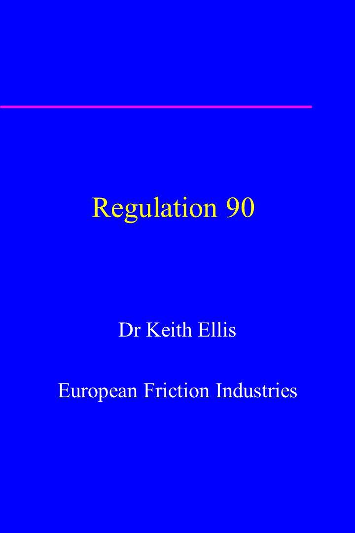 Regulation 90 Dr Keith Ellis European Friction Industries