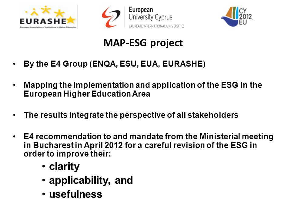MAP-ESG project By the E4 Group (ENQA, ESU, EUA, EURASHE) Mapping the implementation and application of the ESG in the European Higher Education Area