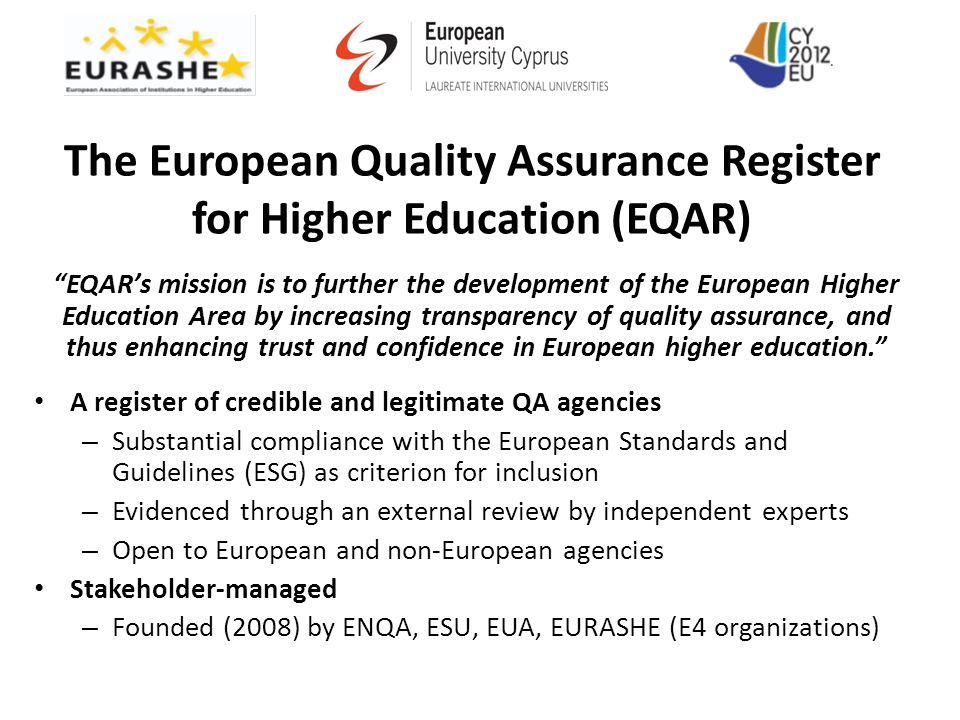 "The European Quality Assurance Register for Higher Education (EQAR) ""EQAR's mission is to further the development of the European Higher Education Are"