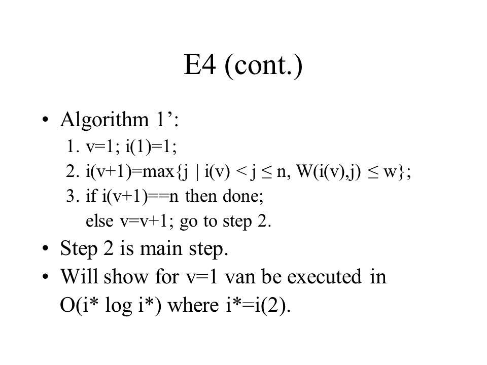 E4 (cont.) Algorithm 1': 1.v=1; i(1)=1; 2. i(v+1)=max{j   i(v) < j ≤ n, W(i(v),j) ≤ w}; 3.