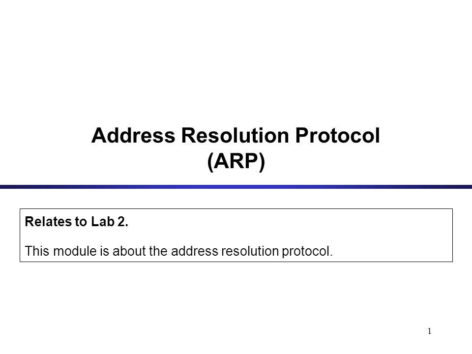 1 Address Resolution Protocol (ARP) Relates to Lab 2.