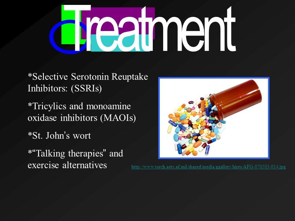 *Selective Serotonin Reuptake Inhibitors: (SSRIs) *Tricylics and monoamine oxidase inhibitors (MAOIs) *St.