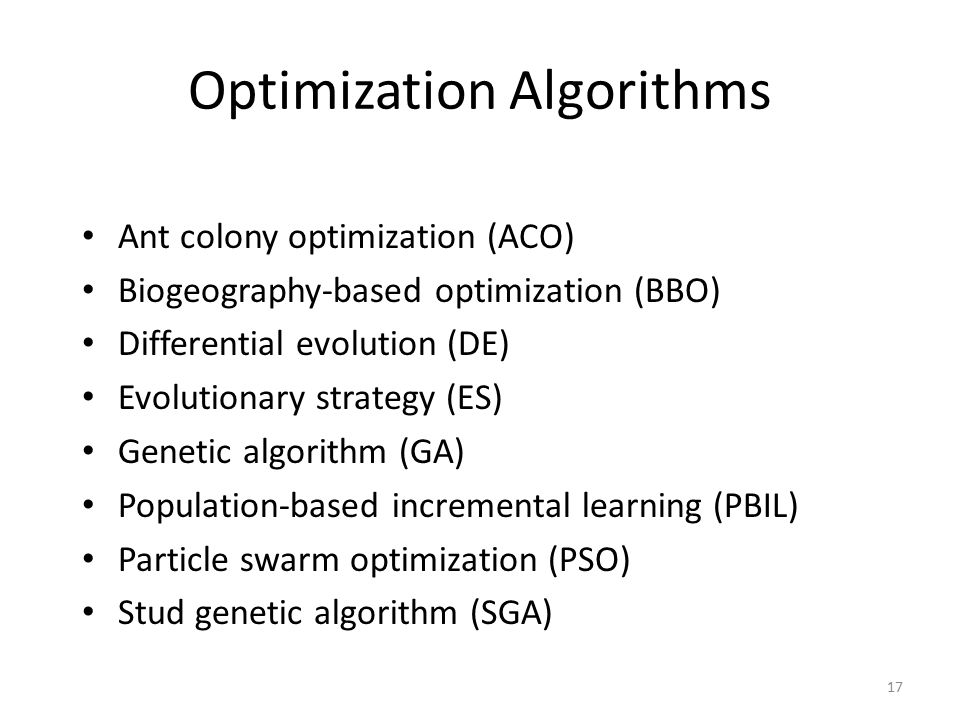 17 Optimization Algorithms Ant colony optimization (ACO) Biogeography-based optimization (BBO) Differential evolution (DE) Evolutionary strategy (ES)