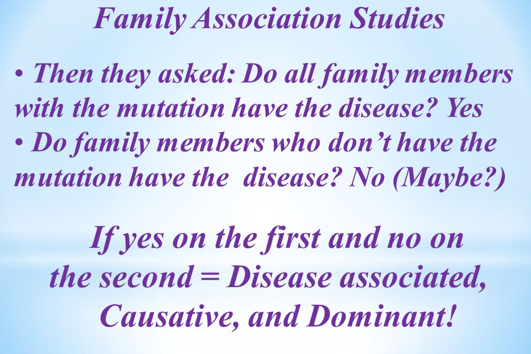 Then they asked: Do all family members with the mutation have the disease.