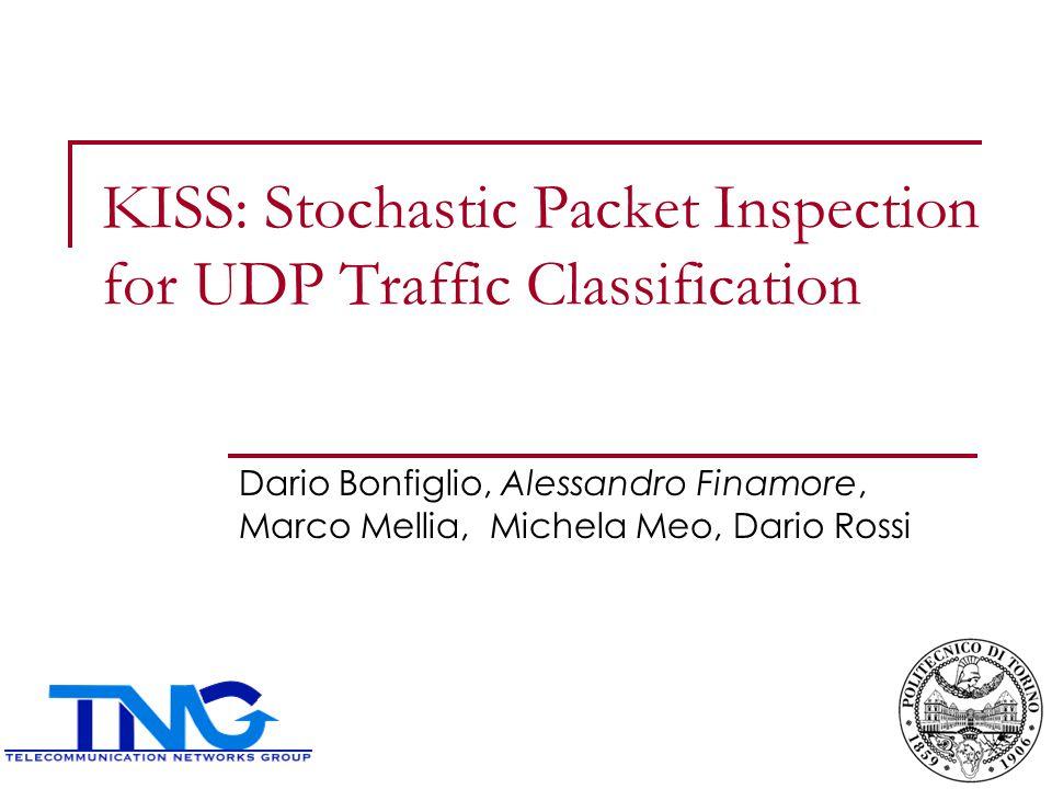 KISS: Stochastic Packet Inspection for UDP Traffic Classification Dario Bonfiglio, Alessandro Finamore, Marco Mellia, Michela Meo, Dario Rossi 1