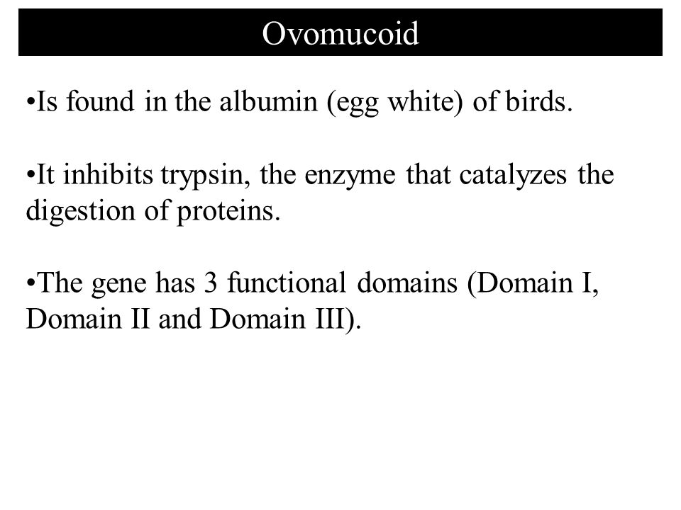 Ovomucoid Is found in the albumin (egg white) of birds.