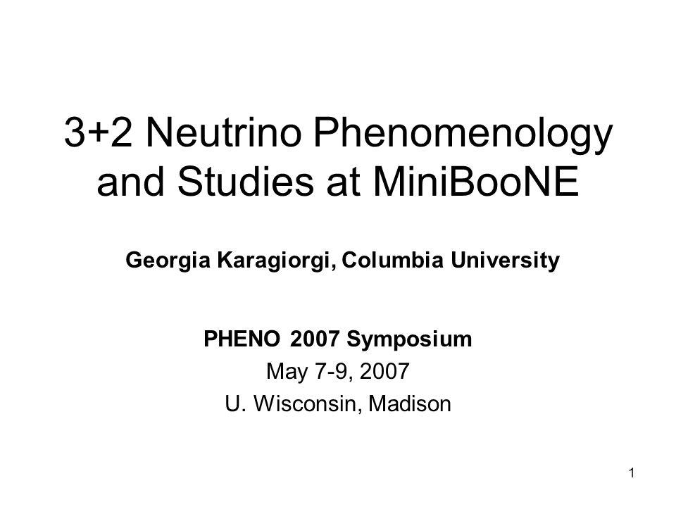 1 3+2 Neutrino Phenomenology and Studies at MiniBooNE PHENO 2007 Symposium May 7-9, 2007 U.