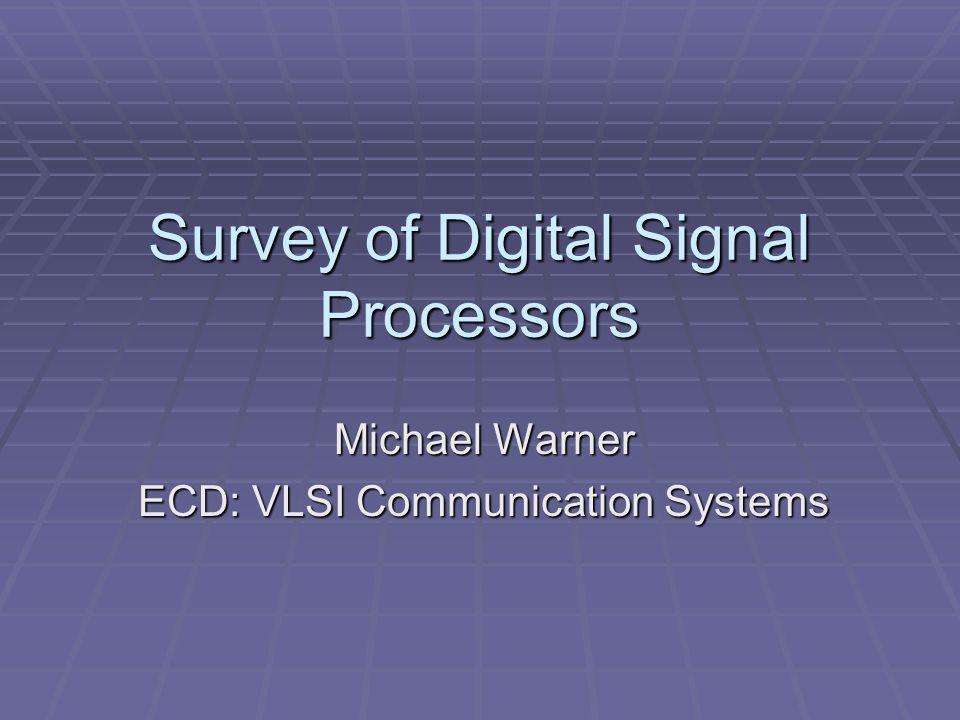 Survey of Digital Signal Processors Michael Warner ECD: VLSI Communication Systems