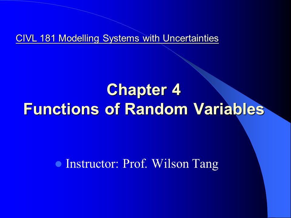 Functions of Random Variable (R.V.) In general, Y = g(X) Y = g(X 1, X 2,…, X n ) If we know distribution of X  distribution of Y.