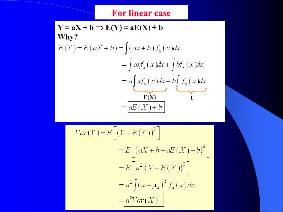 Y = aX + b  E(Y) = aE(X) + b Why? E(X) 1 For linear case
