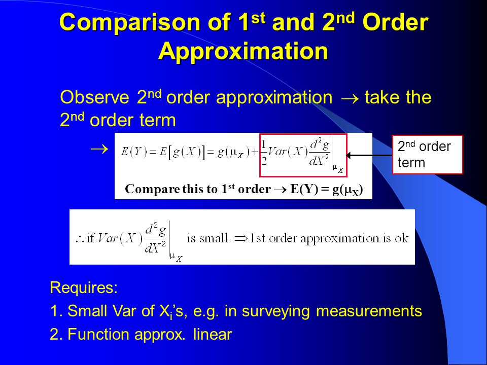 Comparison of 1 st and 2 nd Order Approximation Observe 2 nd order approximation  take the 2 nd order term  Requires: 1.