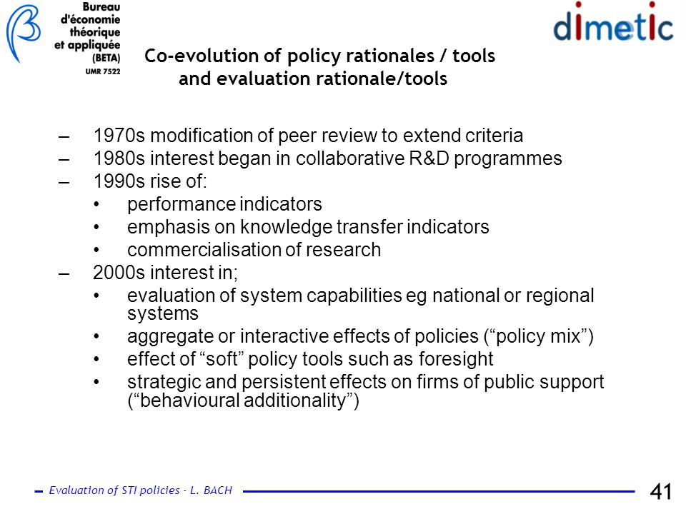 Evaluation of STI policies - L. BACH 41 –1970s modification of peer review to extend criteria –1980s interest began in collaborative R&D programmes –1