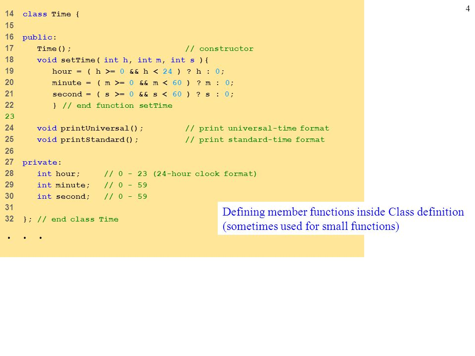 4 14 class Time { 15 16 public: 17 Time(); // constructor 18 void setTime( int h, int m, int s ){ 19 hour = ( h >= 0 && h < 24 ) .