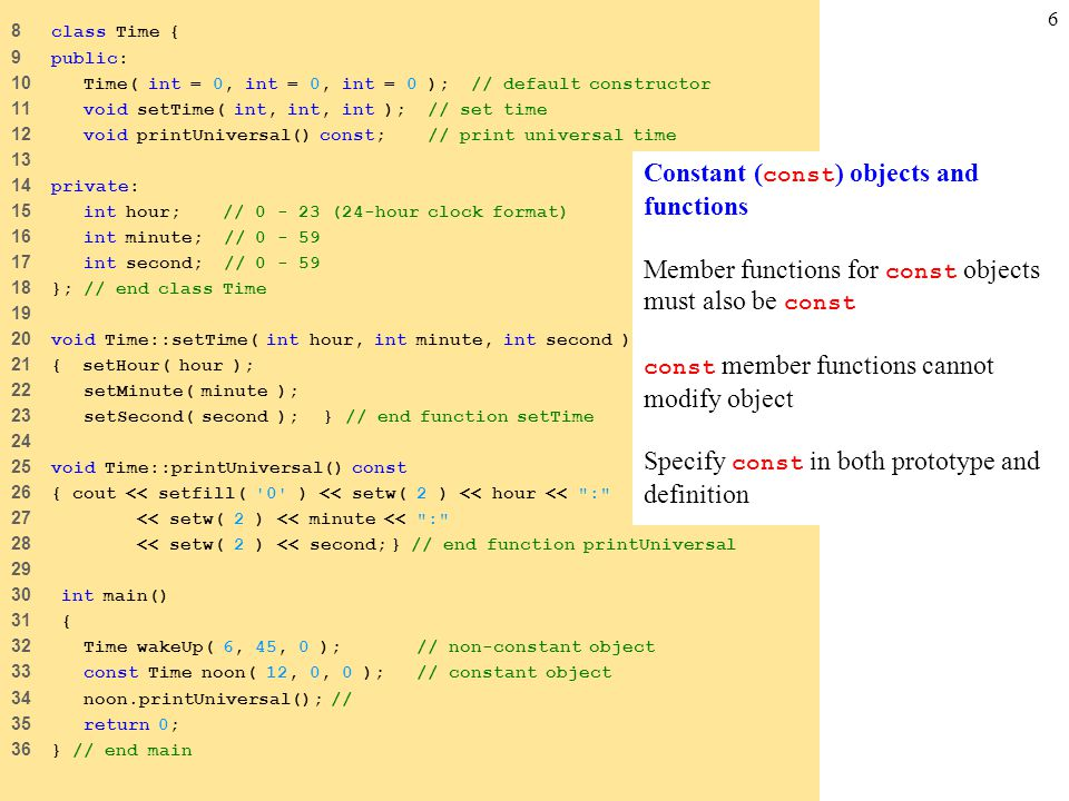 6 8 class Time { 9 public: 10 Time( int = 0, int = 0, int = 0 ); // default constructor 11 void setTime( int, int, int ); // set time 12 void printUni