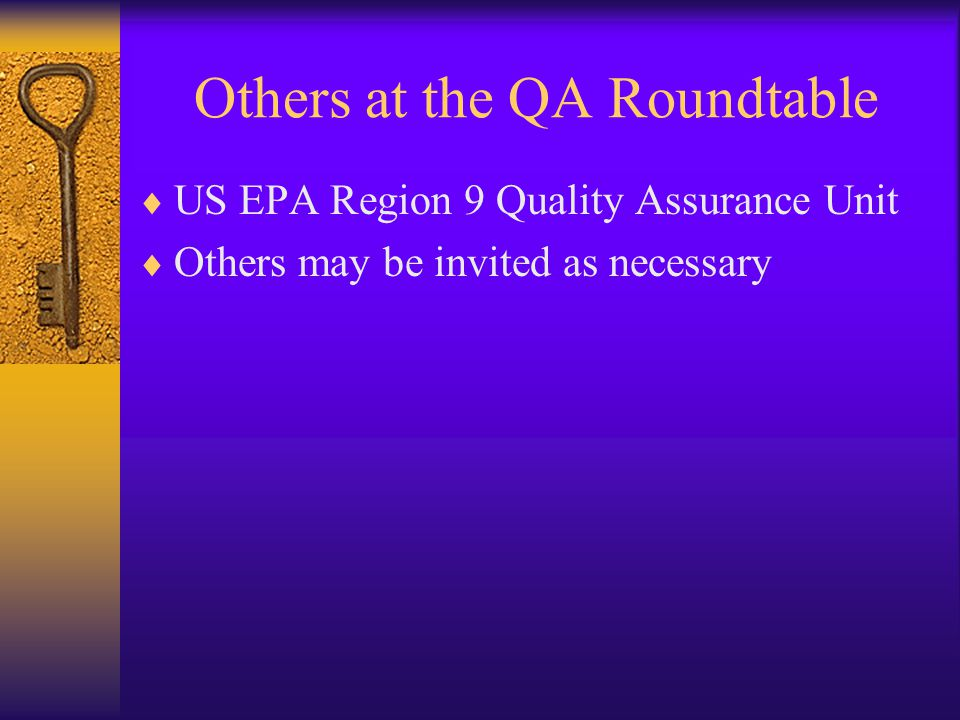 Others at the QA Roundtable  US EPA Region 9 Quality Assurance Unit  Others may be invited as necessary