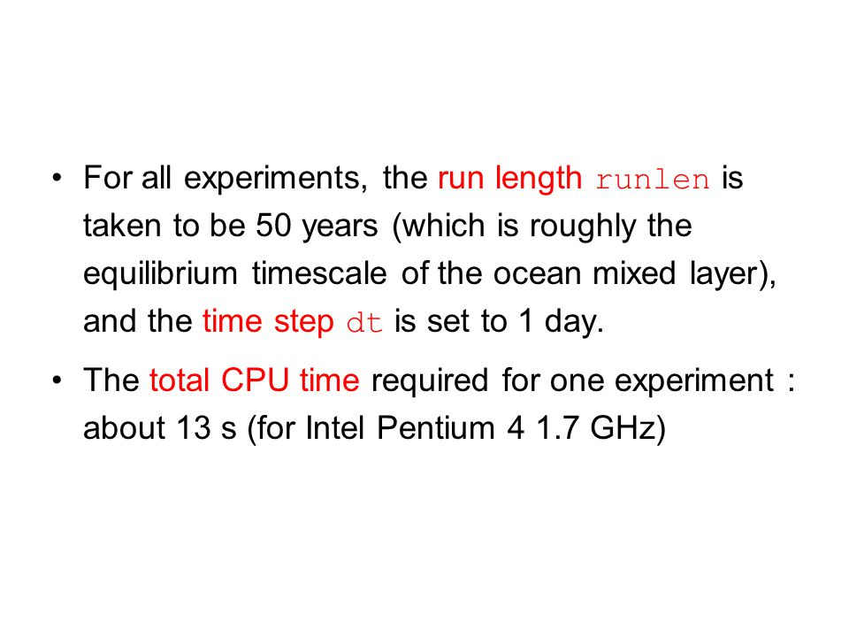 For all experiments, the run length runlen is taken to be 50 years (which is roughly the equilibrium timescale of the ocean mixed layer), and the time