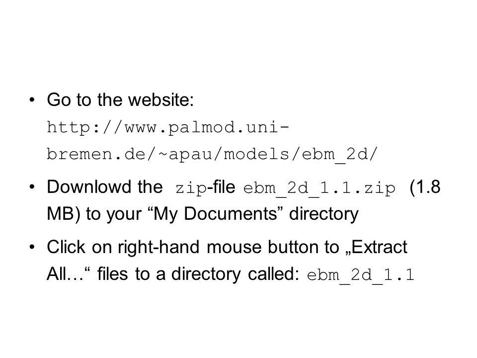 "Go to the website: http://www.palmod.uni- bremen.de/~apau/models/ebm_2d/ Downlowd the zip -file ebm_2d_1.1.zip (1.8 MB) to your ""My Documents"" directo"