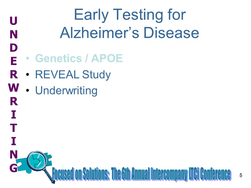 UNDERWRITINGUNDERWRITING 26 Memory loss = AD until proven otherwise If memory loss Full evaluation by specialist –Cognitive tests- Borderline low score often / usually = early AD –MRI, blood, etc., for other impairments- Depression, brain tumor, multi-infarct dementia, systemic illness Time (12 months, minimum) for physician to follow patient, repeat tests (mild cognitive impairment  AD at 10%-15% per year)
