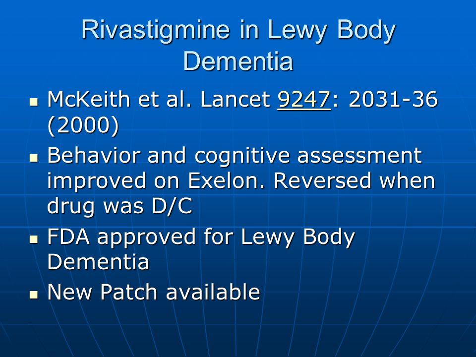 Rivastigmine in Lewy Body Dementia McKeith et al. Lancet 9247: 2031-36 (2000) McKeith et al.