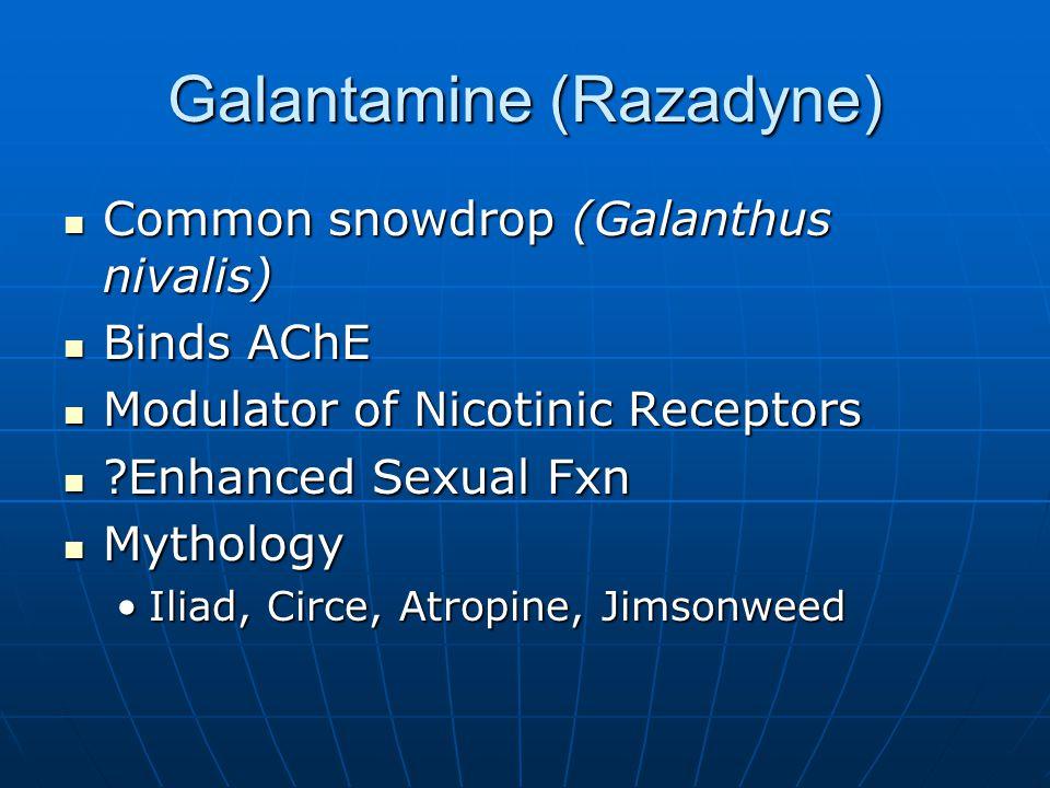Galantamine (Razadyne) Common snowdrop (Galanthus nivalis) Common snowdrop (Galanthus nivalis) Binds AChE Binds AChE Modulator of Nicotinic Receptors Modulator of Nicotinic Receptors Enhanced Sexual Fxn Enhanced Sexual Fxn Mythology Mythology Iliad, Circe, Atropine, JimsonweedIliad, Circe, Atropine, Jimsonweed