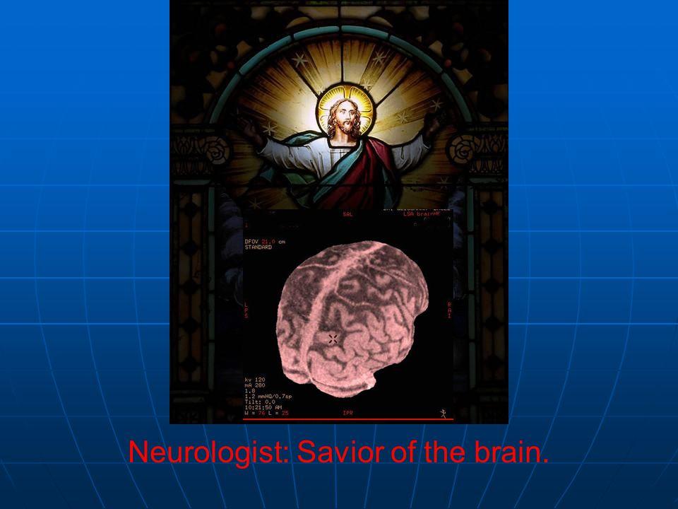 Neurologist: Savior of the brain.